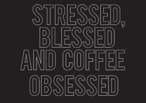Débora Delmar_ Stressed, blessed and coffee obsessed